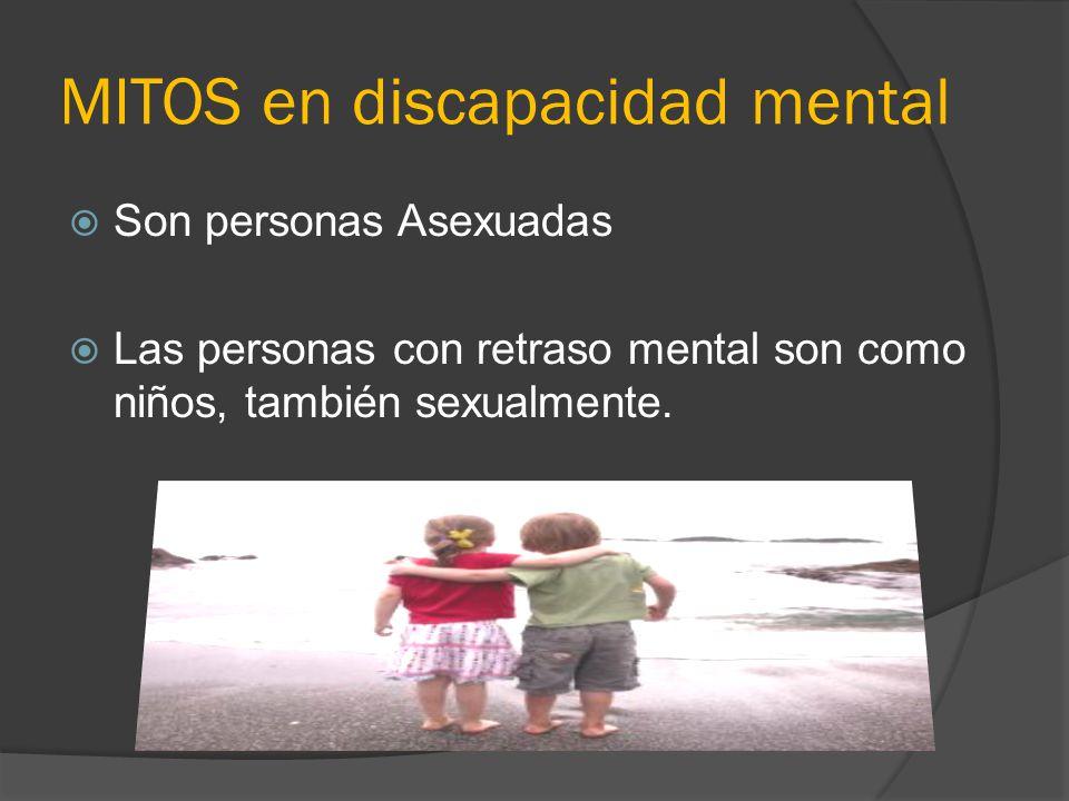 MITOS en discapacidad mental Son personas Asexuadas Las personas con retraso mental son como niños, también sexualmente.