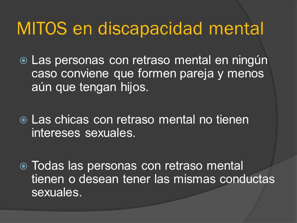 MITOS en discapacidad mental Las personas con retraso mental en ningún caso conviene que formen pareja y menos aún que tengan hijos. Las chicas con re