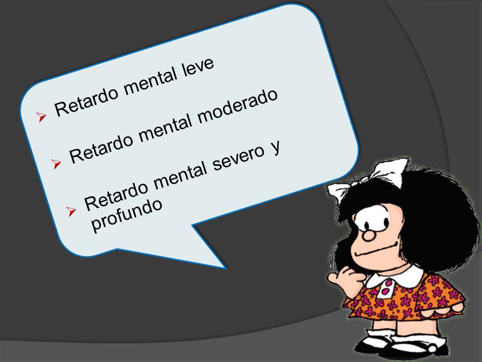 Retardo mental leve Retardo mental moderado Retardo mental severo y profundo