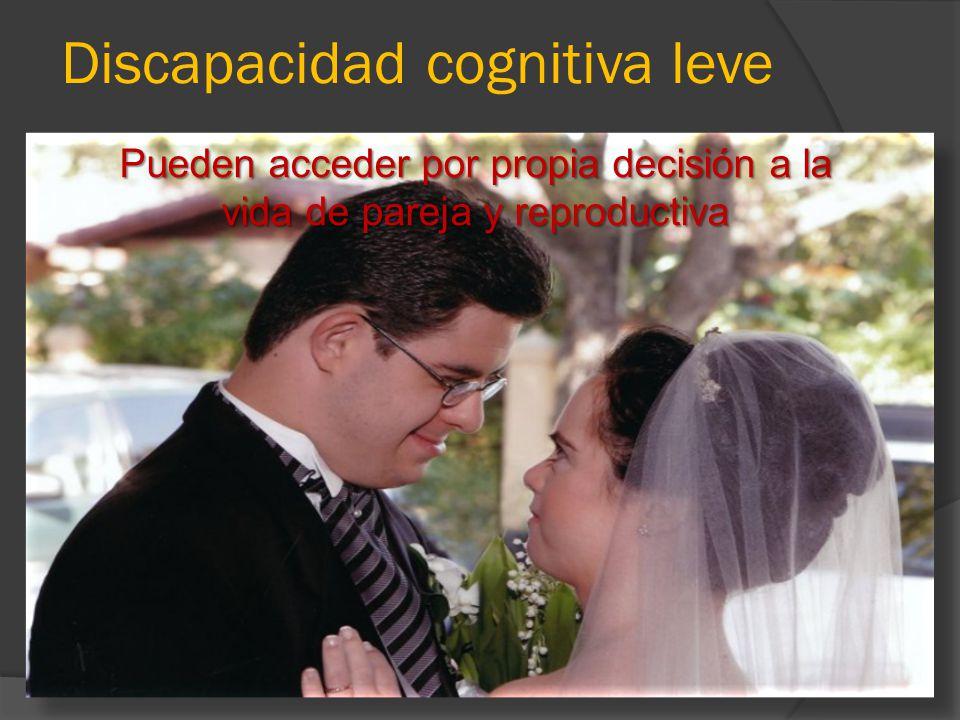 Discapacidad cognitiva leve Pueden acceder por propia decisión a la vida de pareja y reproductiva