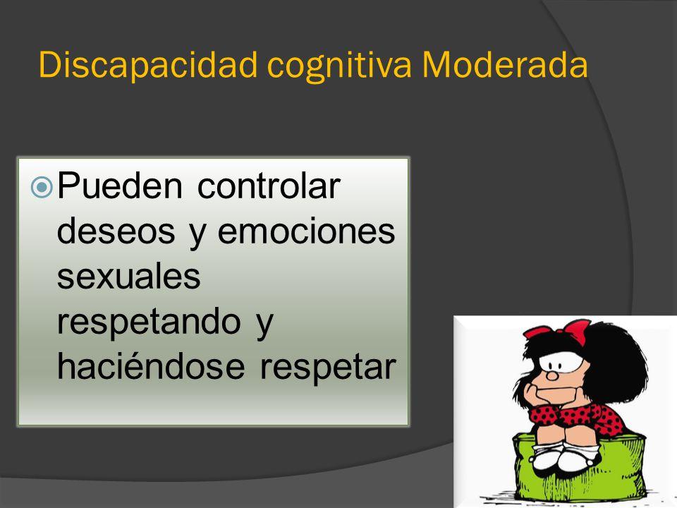 Discapacidad cognitiva Moderada Pueden controlar deseos y emociones sexuales respetando y haciéndose respetar
