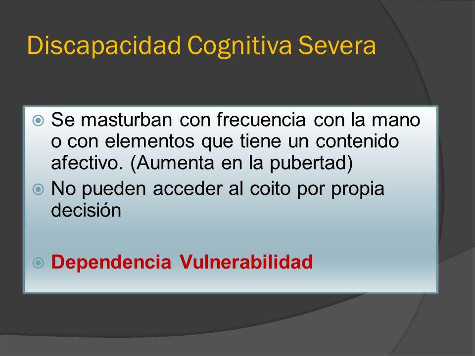 Discapacidad Cognitiva Severa Se masturban con frecuencia con la mano o con elementos que tiene un contenido afectivo.