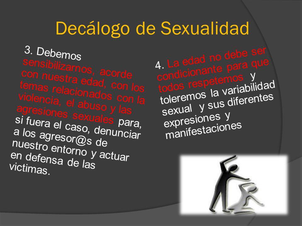 Decálogo de Sexualidad 3. Debemos sensibilizarnos, acorde con nuestra edad, con los temas relacionados con la violencia, el abuso y las agresiones sex