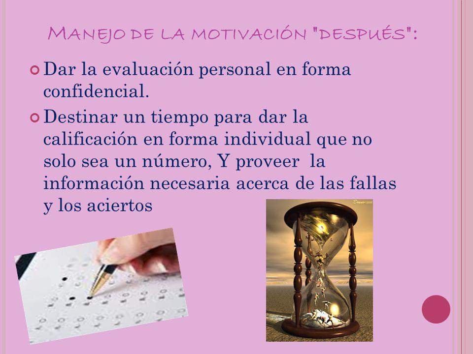 M ANEJO DE LA MOTIVACIÓN DESPUÉS : Dar la evaluación personal en forma confidencial.