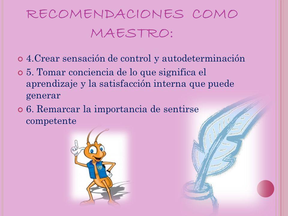 RECOMENDACIONES COMO MAESTRO: 4.Crear sensación de control y autodeterminación 5.