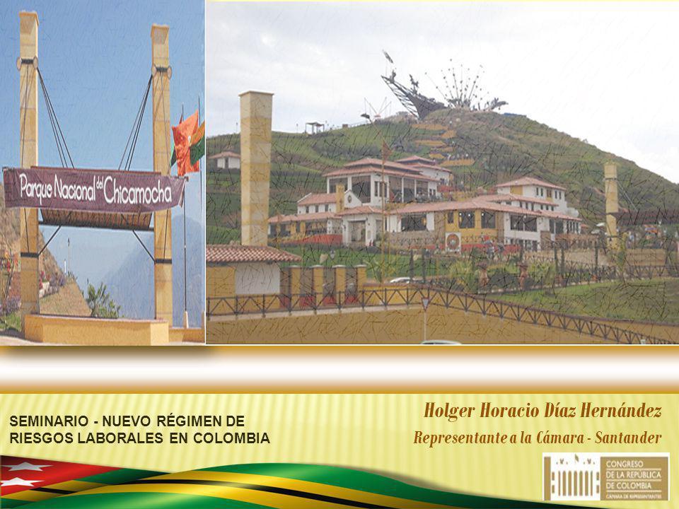 Holger Horacio Díaz Hernández Representante a la Cámara - Santander SEMINARIO - NUEVO RÉGIMEN DE RIESGOS LABORALES EN COLOMBIA
