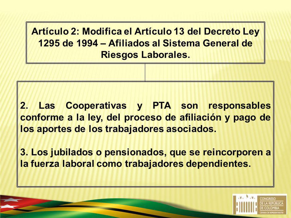 2. Las Cooperativas y PTA son responsables conforme a la ley, del proceso de afiliación y pago de los aportes de los trabajadores asociados. 3. Los ju