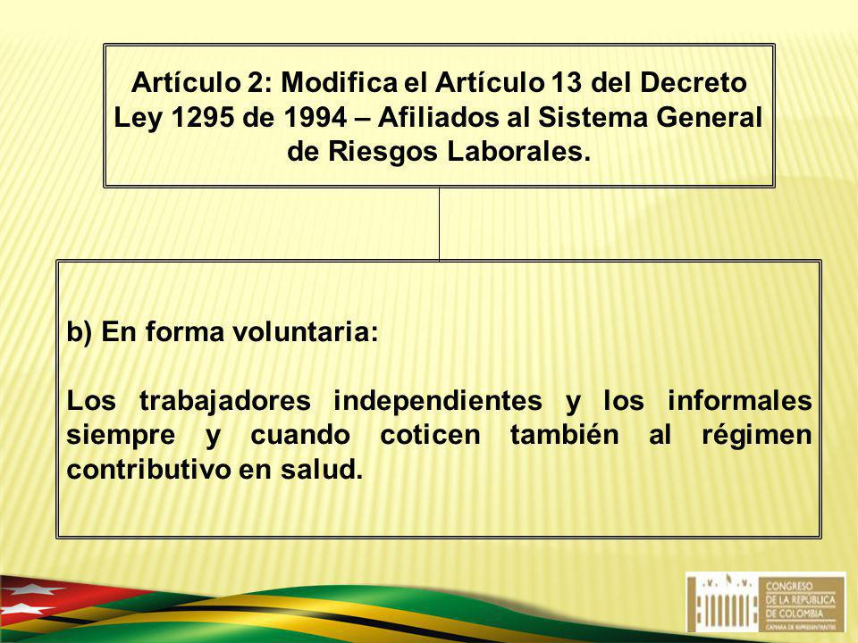 b) En forma voluntaria: Los trabajadores independientes y los informales siempre y cuando coticen también al régimen contributivo en salud. Artículo 2
