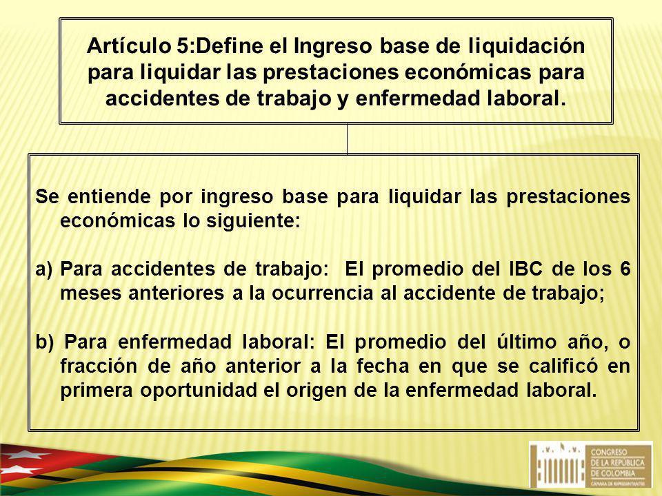 Se entiende por ingreso base para liquidar las prestaciones económicas lo siguiente: a)Para accidentes de trabajo: El promedio del IBC de los 6 meses