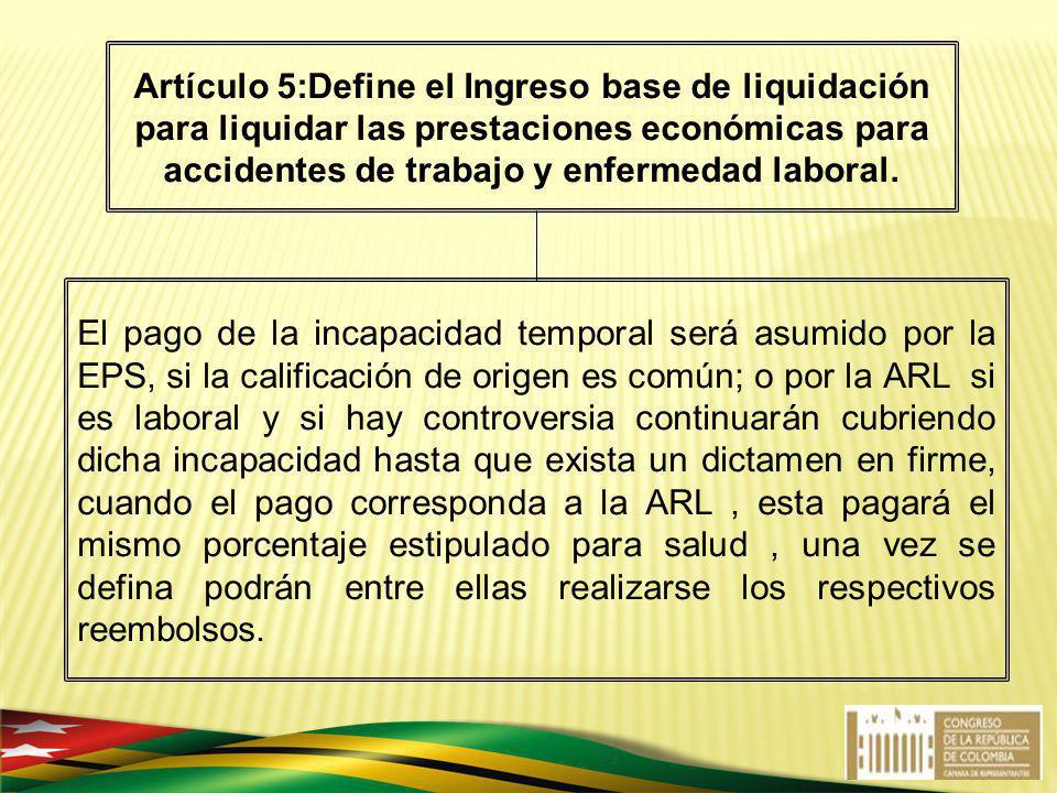 El pago de la incapacidad temporal será asumido por la EPS, si la calificación de origen es común; o por la ARL si es laboral y si hay controversia co