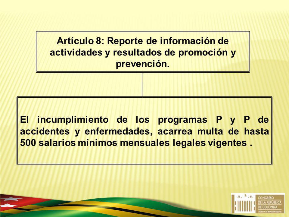 El incumplimiento de los programas P y P de accidentes y enfermedades, acarrea multa de hasta 500 salarios mínimos mensuales legales vigentes. Artícul