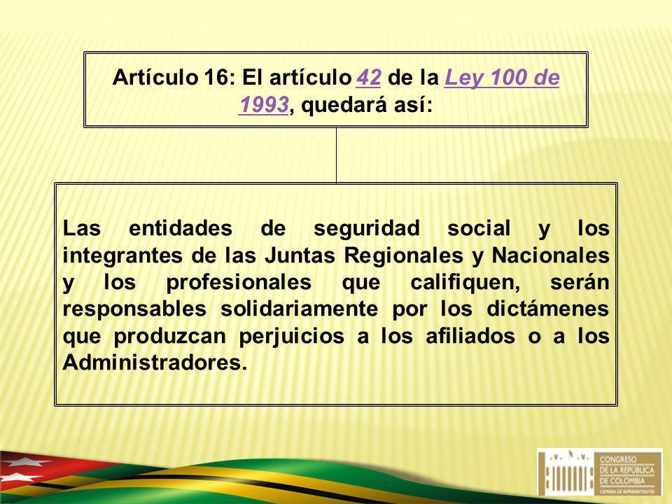 Las entidades de seguridad social y los integrantes de las Juntas Regionales y Nacionales y los profesionales que califiquen, serán responsables solid
