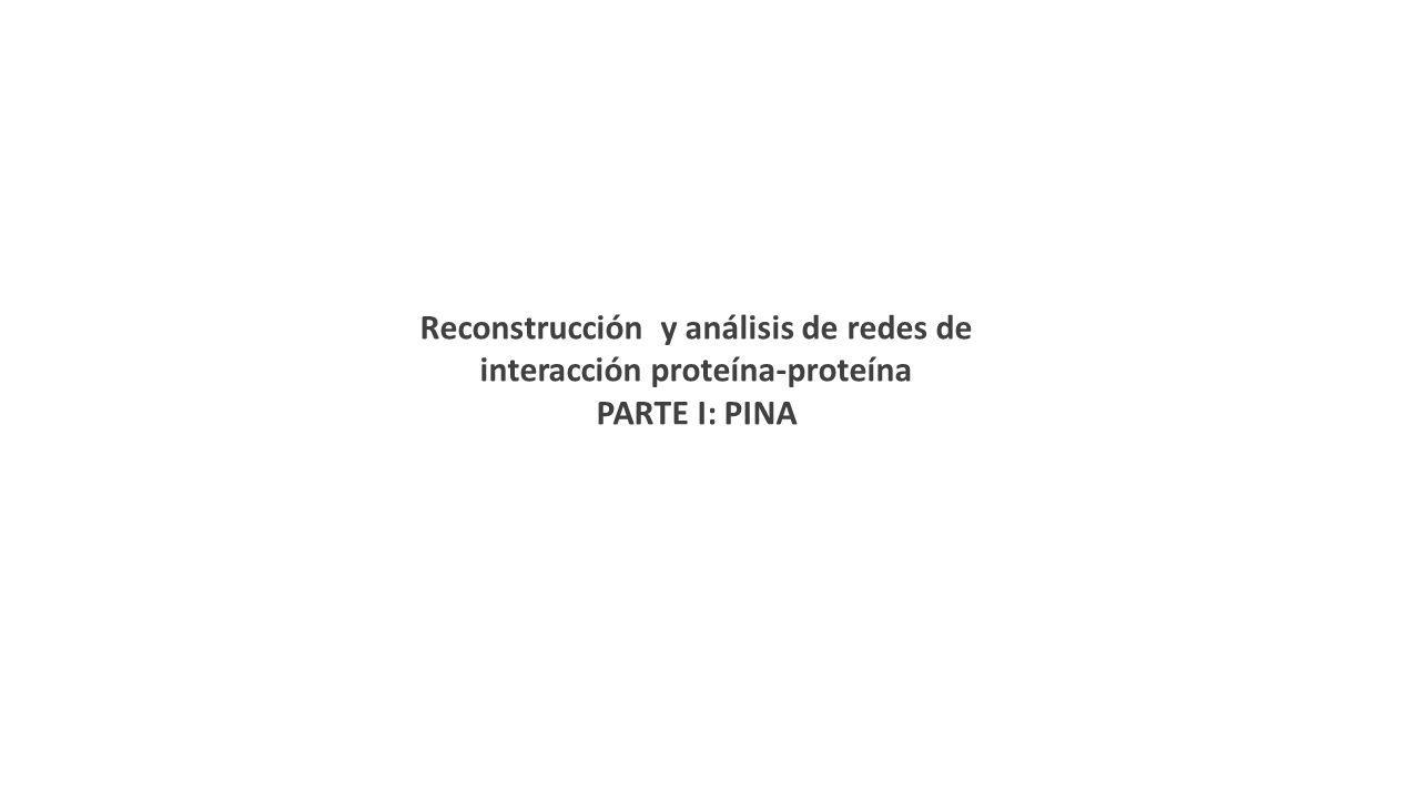 Reconstrucción y análisis de redes de interacción proteína-proteína PARTE I: PINA