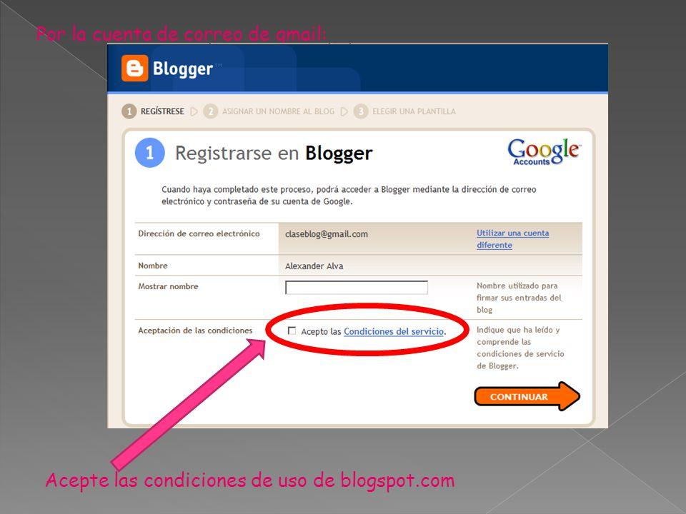 Por la cuenta de correo de gmail: Acepte las condiciones de uso de blogspot.com
