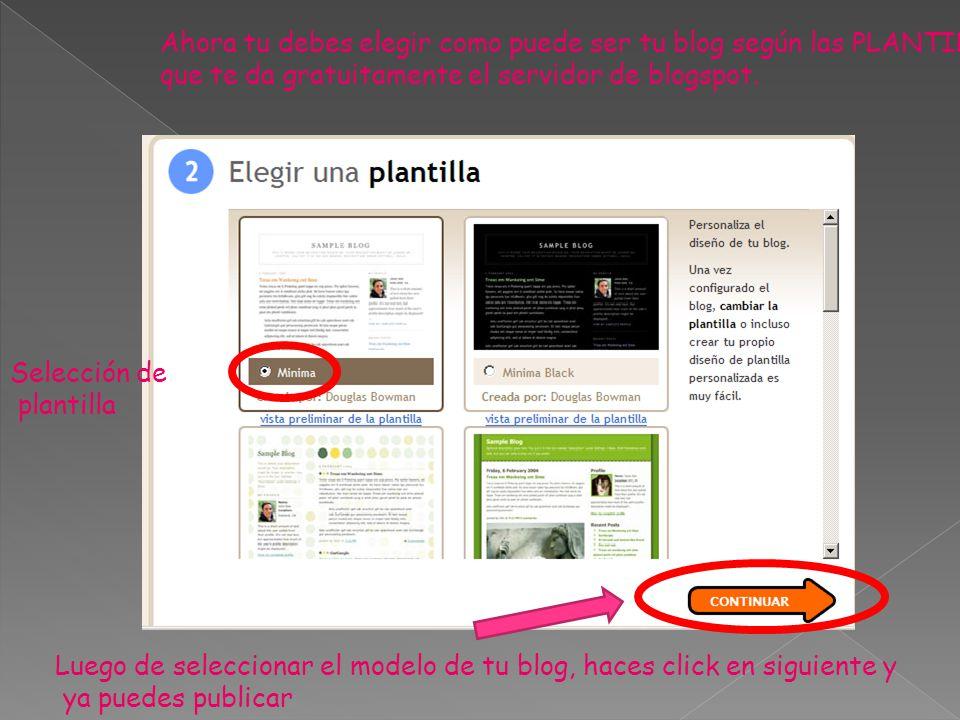 Ahora tu debes elegir como puede ser tu blog según las PLANTILLAS, que te da gratuitamente el servidor de blogspot.