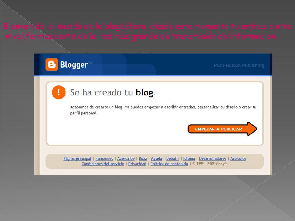 Bienvenido, al mundo de la blogósfera, desde este momento tu entras a otro nivel,formas parte de la red más grande de transmisión de información.
