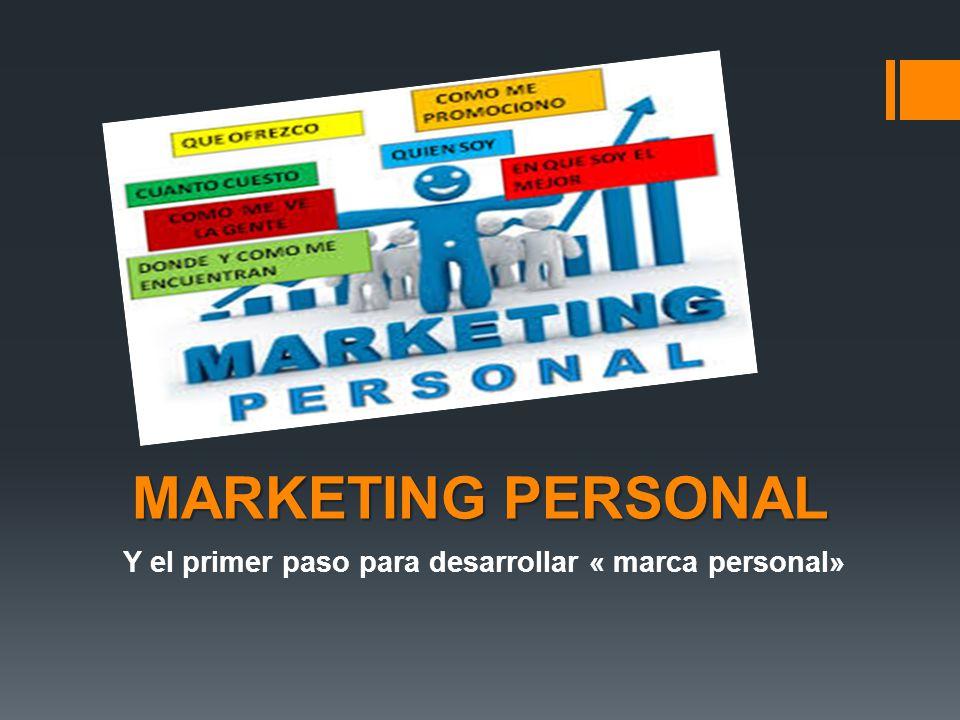 MARKETING PERSONAL Y el primer paso para desarrollar « marca personal»