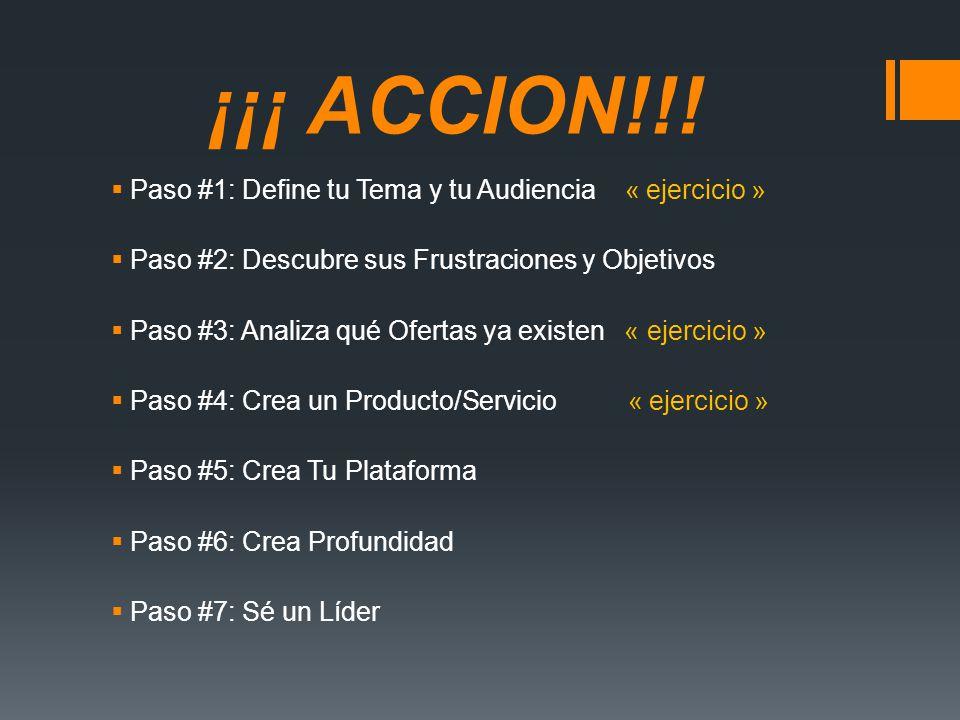 ¡¡¡ ACCION!!! Paso #1: Define tu Tema y tu Audiencia « ejercicio » Paso #2: Descubre sus Frustraciones y Objetivos Paso #3: Analiza qué Ofertas ya exi