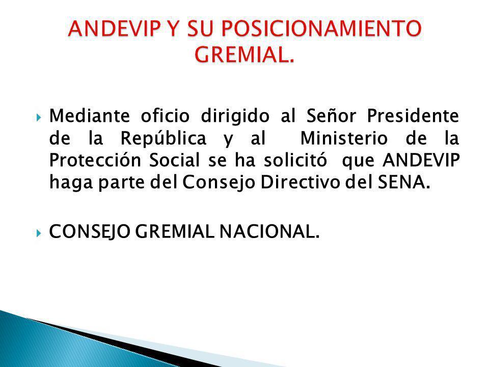 Mediante oficio dirigido al Señor Presidente de la República y al Ministerio de la Protección Social se ha solicitó que ANDEVIP haga parte del Consejo Directivo del SENA.