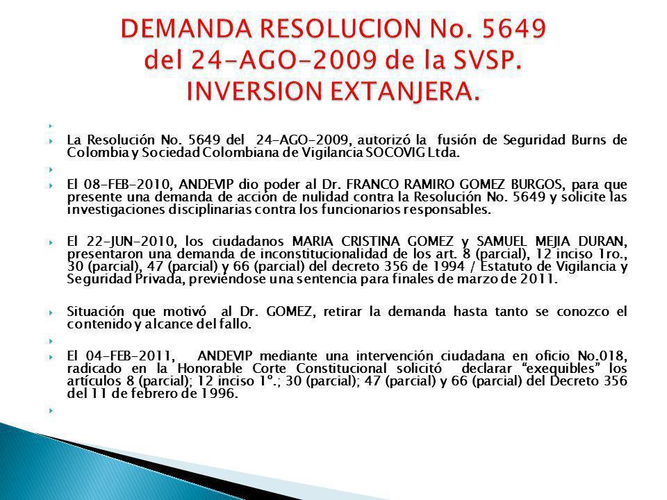 La Resolución No. 5649 del 24-AGO-2009, autorizó la fusión de Seguridad Burns de Colombia y Sociedad Colombiana de Vigilancia SOCOVIG Ltda. El 08-FEB-