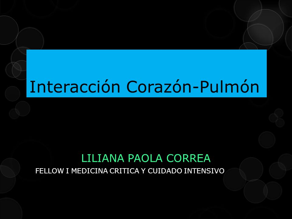 Interacción Corazón-Pulmón LILIANA PAOLA CORREA FELLOW I MEDICINA CRITICA Y CUIDADO INTENSIVO