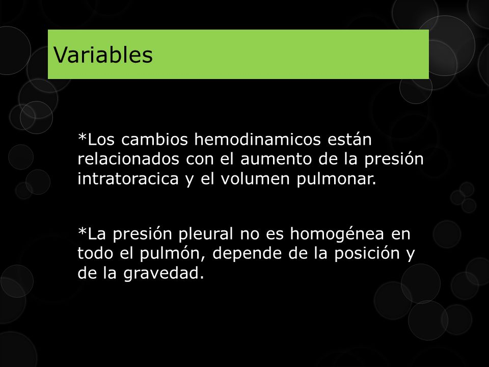 *Los cambios hemodinamicos están relacionados con el aumento de la presión intratoracica y el volumen pulmonar.