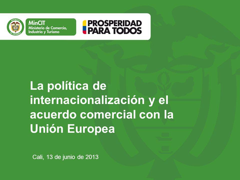 La política de internacionalización y el acuerdo comercial con la Unión Europea Cali, 13 de junio de 2013