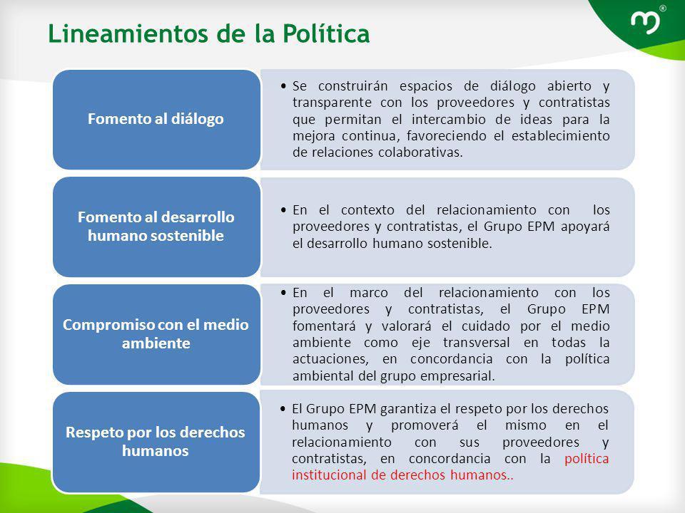Lineamientos de la Política Se construirán espacios de diálogo abierto y transparente con los proveedores y contratistas que permitan el intercambio de ideas para la mejora continua, favoreciendo el establecimiento de relaciones colaborativas.