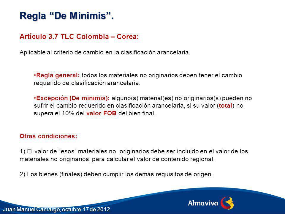 Regla De Minimis. Artículo 3.7 TLC Colombia – Corea: Aplicable al criterio de cambio en la clasificación arancelaria. Regla general: todos los materia