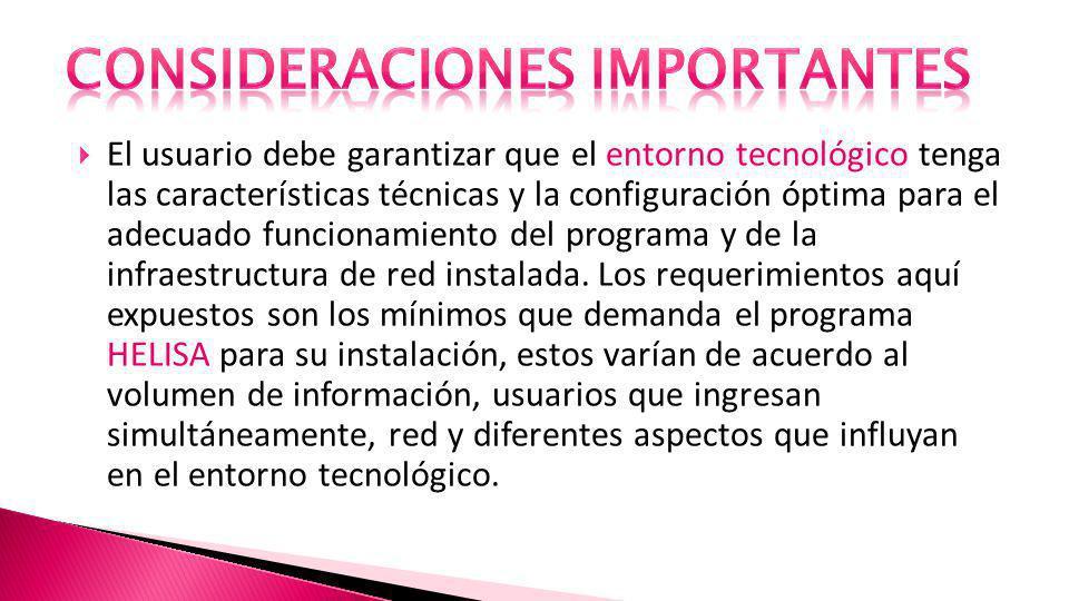 El usuario debe garantizar que el entorno tecnológico tenga las características técnicas y la configuración óptima para el adecuado funcionamiento del programa y de la infraestructura de red instalada.