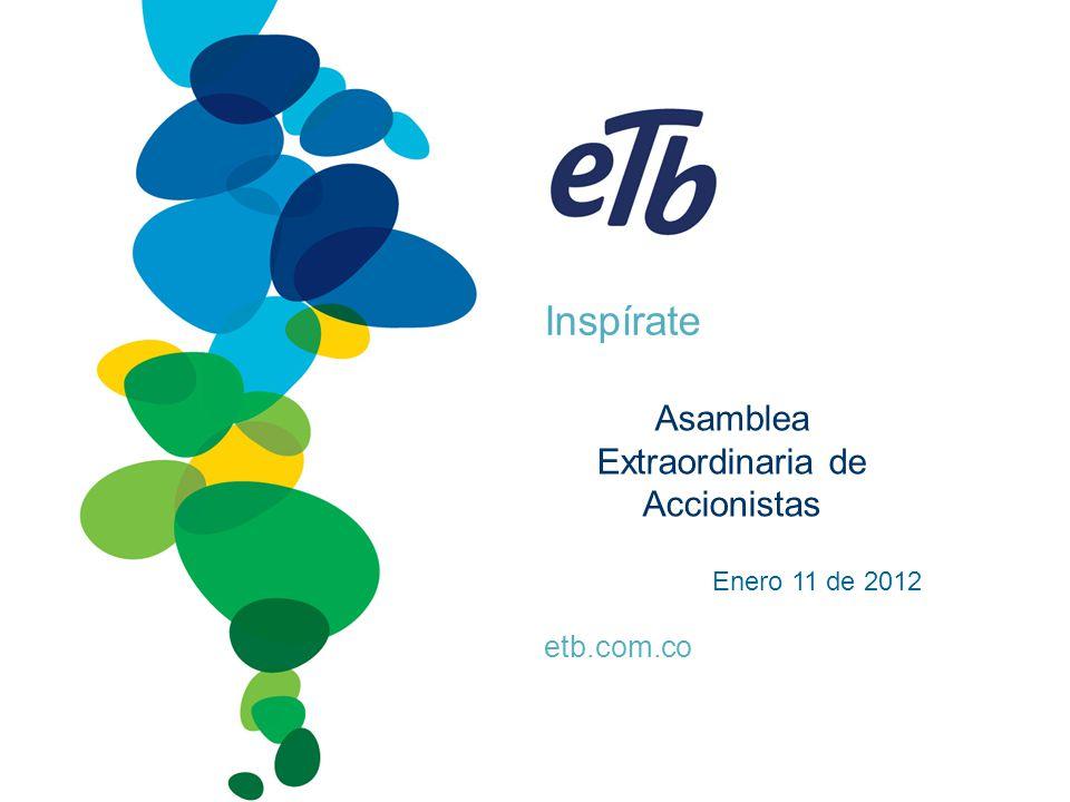 Inspírate etb.com.co Asamblea Extraordinaria de Accionistas Enero 11 de 2012