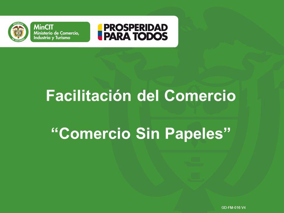 Facilitación del Comercio Comercio Sin Papeles GD-FM-016 V4