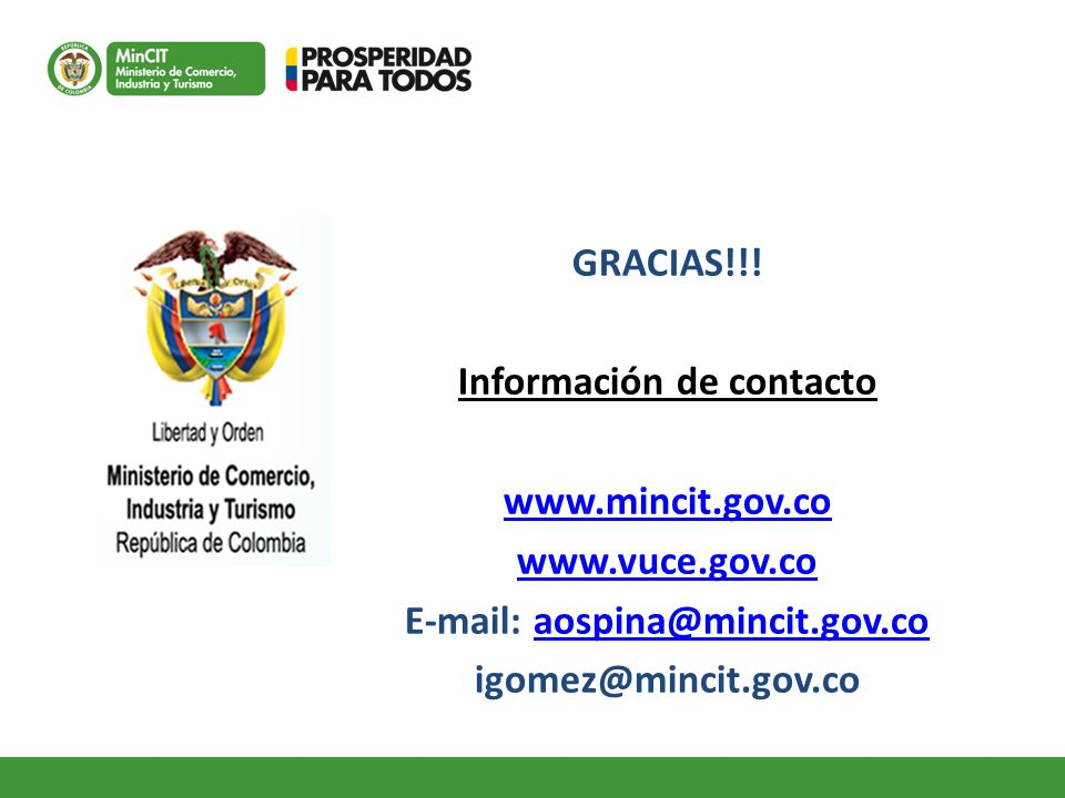 GRACIAS!!! Información de contacto www.mincit.gov.co www.vuce.gov.co E-mail: aospina@mincit.gov.coaospina@mincit.gov.co igomez@mincit.gov.co