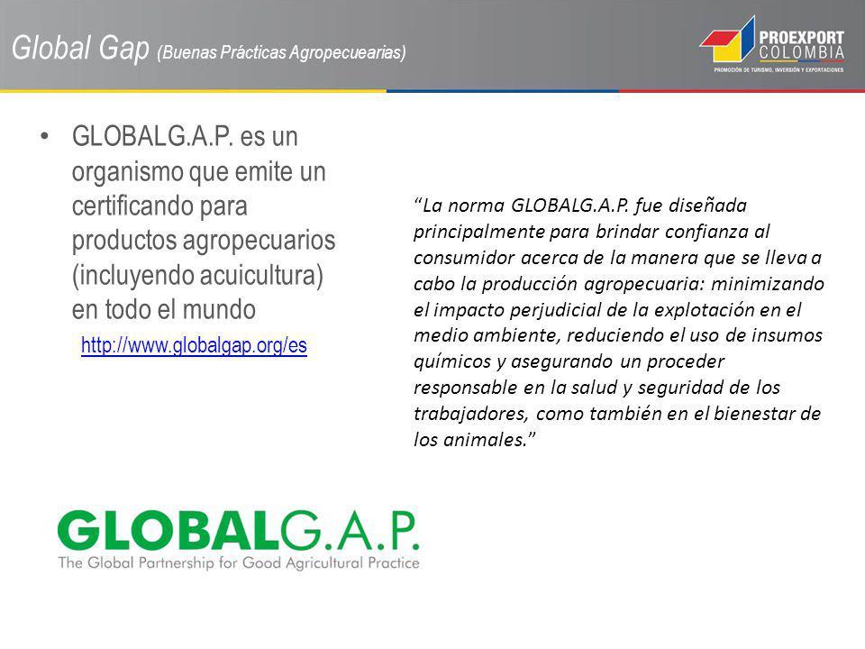 Global Gap (Buenas Prácticas Agropecuearias) GLOBALG.A.P. es un organismo que emite un certificando para productos agropecuarios (incluyendo acuicultu