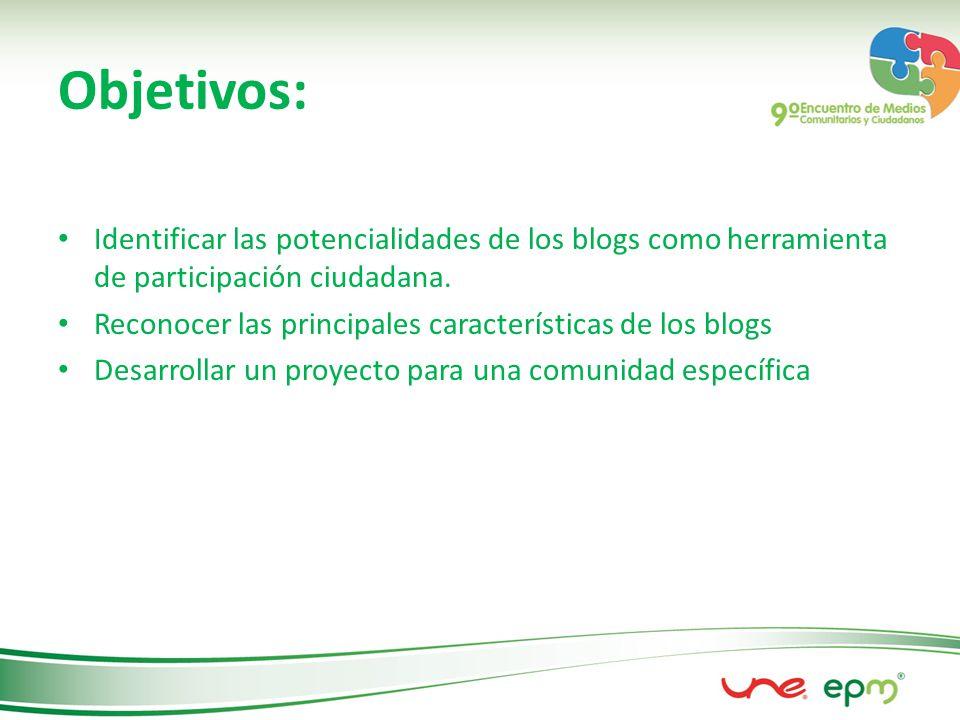 Objetivos: Identificar las potencialidades de los blogs como herramienta de participación ciudadana.