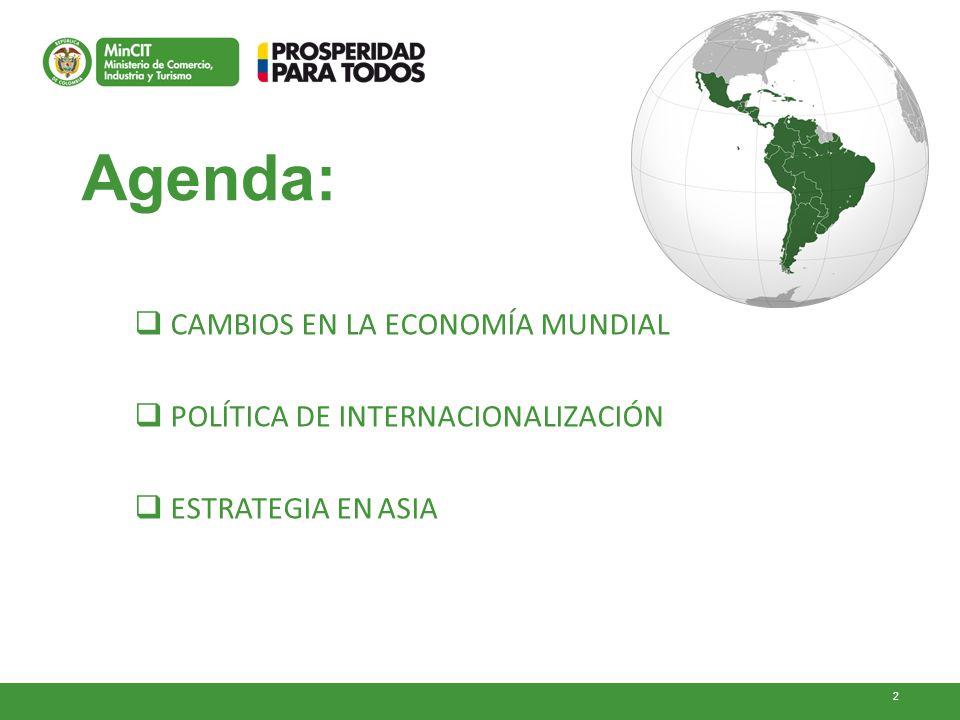 POLÍTICA DE INTERNACIONALIZACIÓN DE LA ECONOMÍA 23 Negociar e implementar acuerdos comerciales Impulsar las exportaciones de bienes no minero - energéticos Apoyar la presencia de Colombia en el escenario internacional Promoción de la inversiónFacilitación de comercio