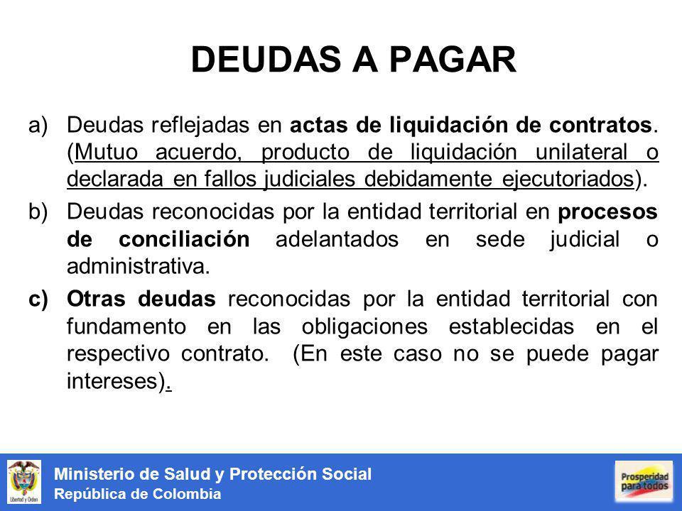 Ministerio de Salud y Protección Social República de Colombia DEUDAS A PAGAR a)Deudas reflejadas en actas de liquidación de contratos. (Mutuo acuerdo,