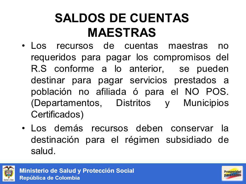 Ministerio de Salud y Protección Social República de Colombia SALDOS DE CUENTAS MAESTRAS Los recursos de cuentas maestras no requeridos para pagar los