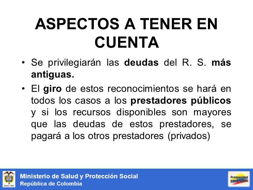 Ministerio de Salud y Protección Social República de Colombia ASPECTOS A TENER EN CUENTA Se privilegiarán las deudas del R. S. más antiguas. El giro d