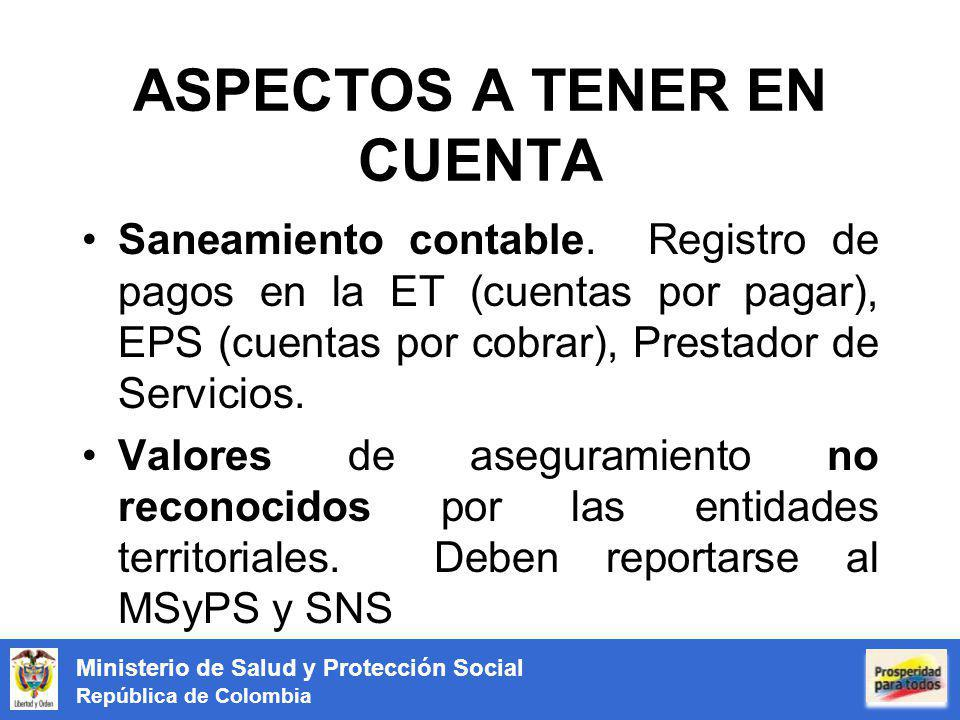 Ministerio de Salud y Protección Social República de Colombia ASPECTOS A TENER EN CUENTA Saneamiento contable. Registro de pagos en la ET (cuentas por