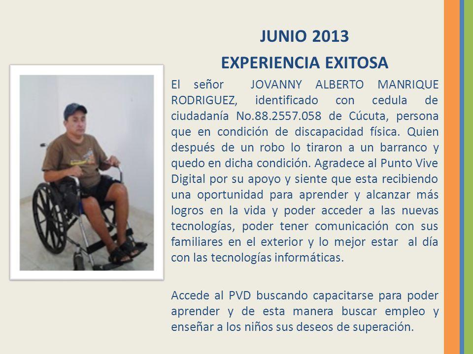 JUNIO 2013 EXPERIENCIA EXITOSA El señor JOVANNY ALBERTO MANRIQUE RODRIGUEZ, identificado con cedula de ciudadanía No.88.2557.058 de Cúcuta, persona que en condición de discapacidad física.