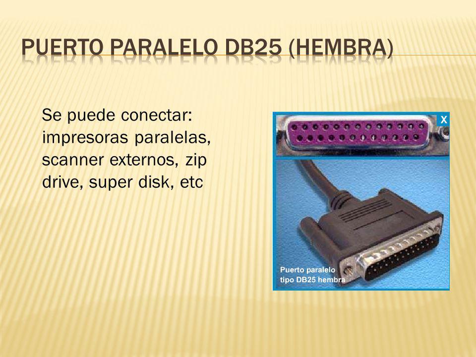 Se puede conectar: impresoras paralelas, scanner externos, zip drive, super disk, etc