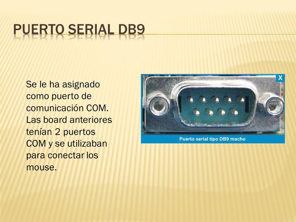 Se le ha asignado como puerto de comunicación COM. Las board anteriores tenían 2 puertos COM y se utilizaban para conectar los mouse.