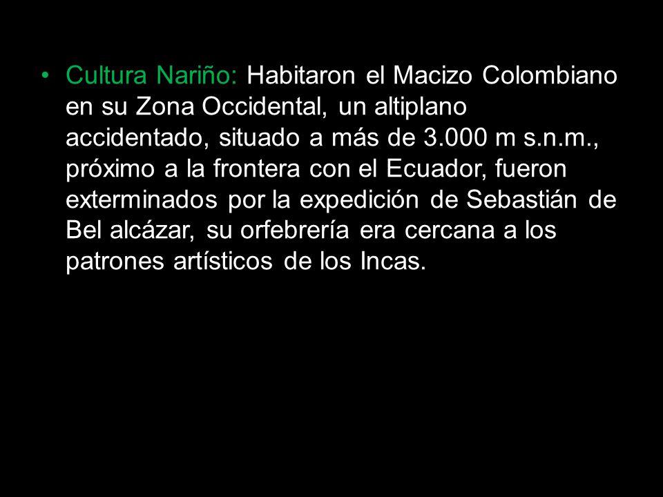 Cultura Nariño: Habitaron el Macizo Colombiano en su Zona Occidental, un altiplano accidentado, situado a más de 3.000 m s.n.m., próximo a la frontera