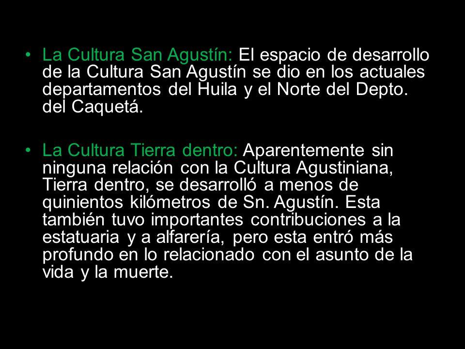 La Cultura San Agustín: El espacio de desarrollo de la Cultura San Agustín se dio en los actuales departamentos del Huila y el Norte del Depto. del Ca