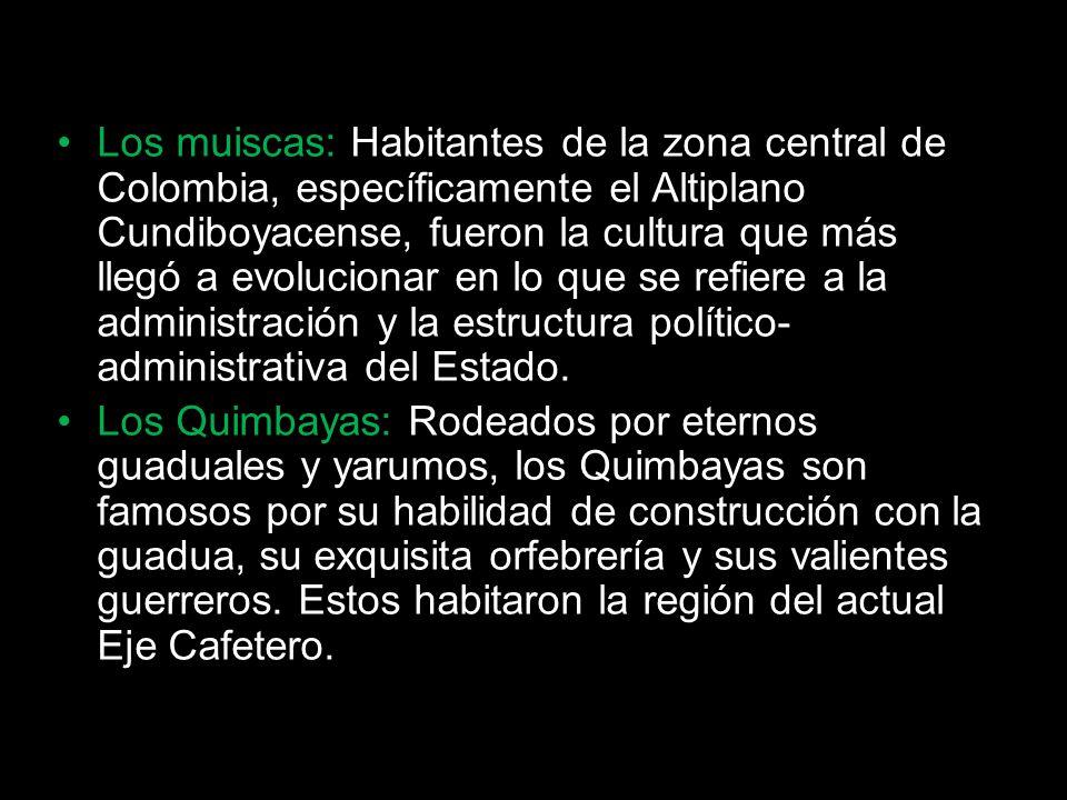 Los muiscas: Habitantes de la zona central de Colombia, específicamente el Altiplano Cundiboyacense, fueron la cultura que más llegó a evolucionar en