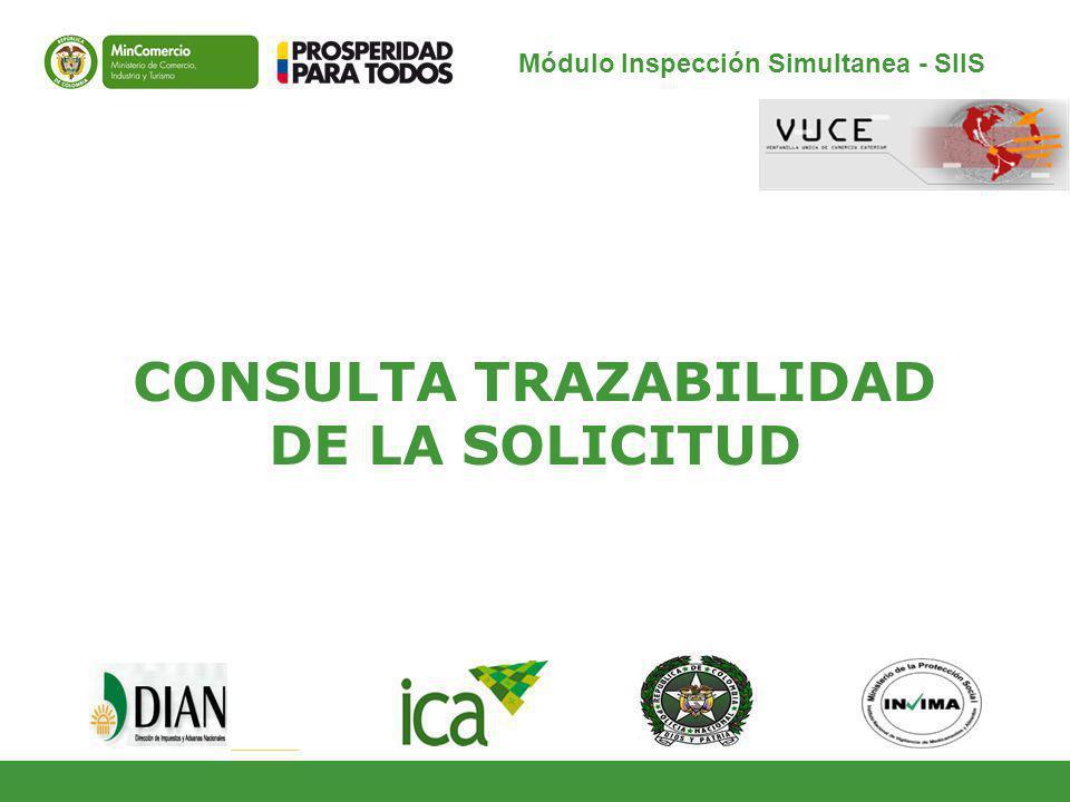 CONSULTA TRAZABILIDAD DE LA SOLICITUD Módulo Inspección Simultanea - SIIS