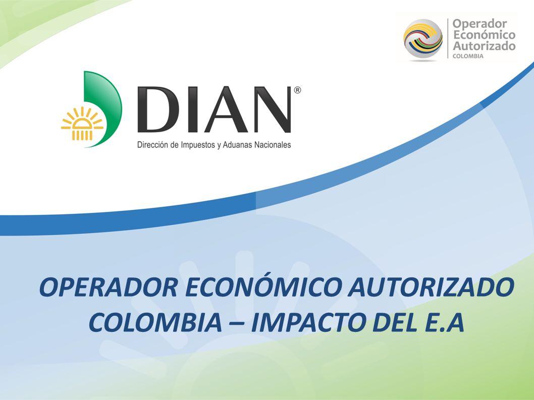 OPERADOR ECONÓMICO AUTORIZADO COLOMBIA – IMPACTO DEL E.A