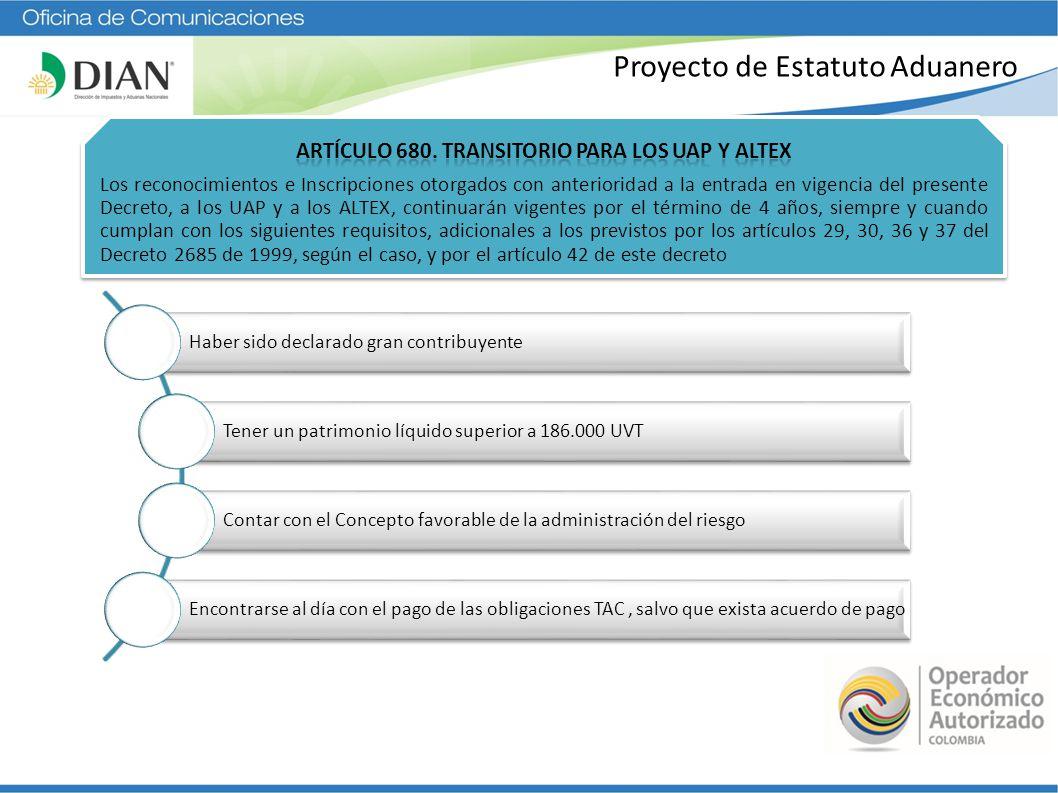Proyecto de Estatuto Aduanero Haber sido declarado gran contribuyente Tener un patrimonio líquido superior a 186.000 UVT Contar con el Concepto favora