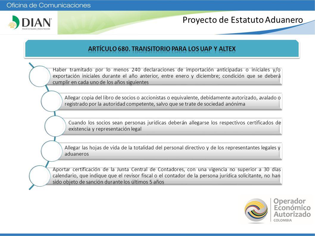 Proyecto de Estatuto Aduanero Haber tramitado por lo menos 240 declaraciones de importación anticipadas o iniciales y/o exportación iniciales durante